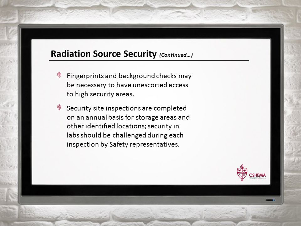 Radiation Source Security (Continued…) Fingerprints and background checks may be necessary to have unescorted access to high security areas.