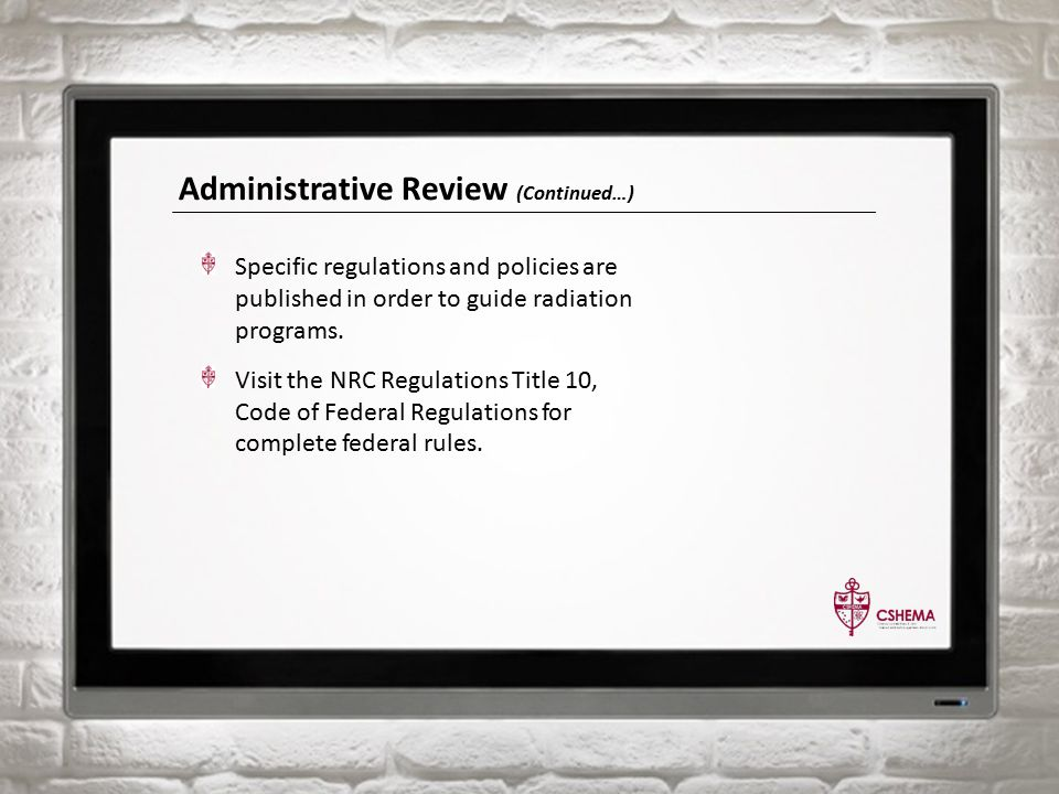 Administrative Review (Continued…) Specific regulations and policies are published in order to guide radiation programs.