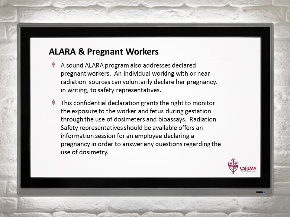 ALARA & Pregnant Workers A sound ALARA program also addresses declared pregnant workers.