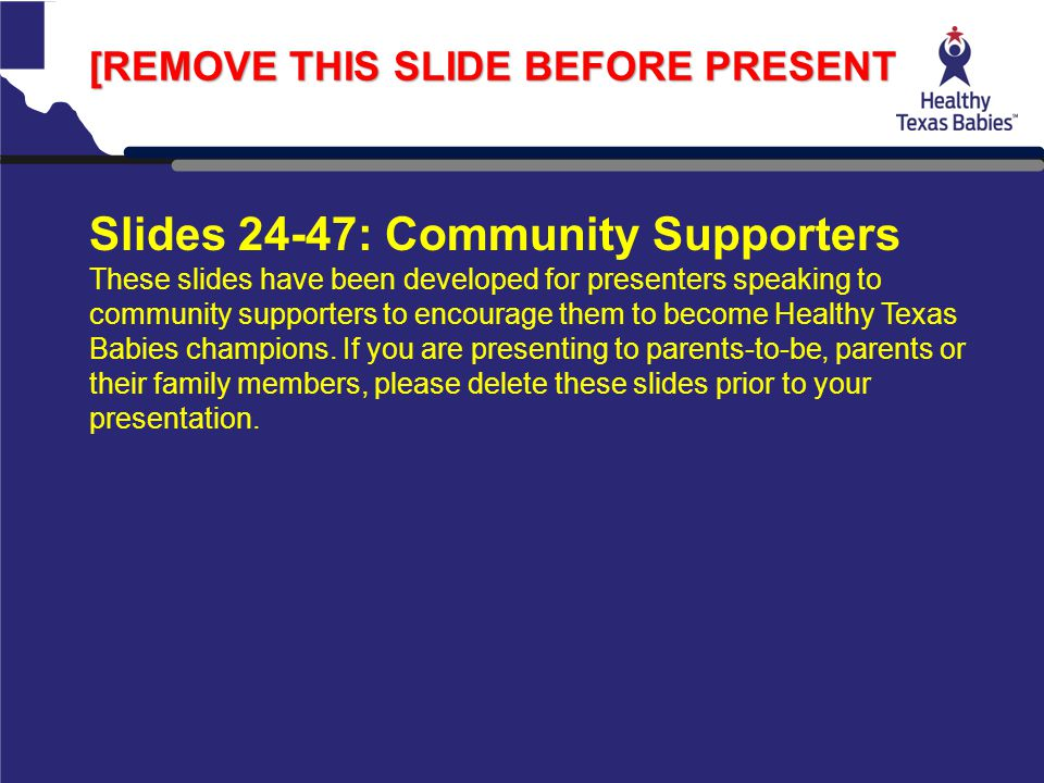 Slides 24-47: Community Supporters These slides have been developed for presenters speaking to community supporters to encourage them to become Health
