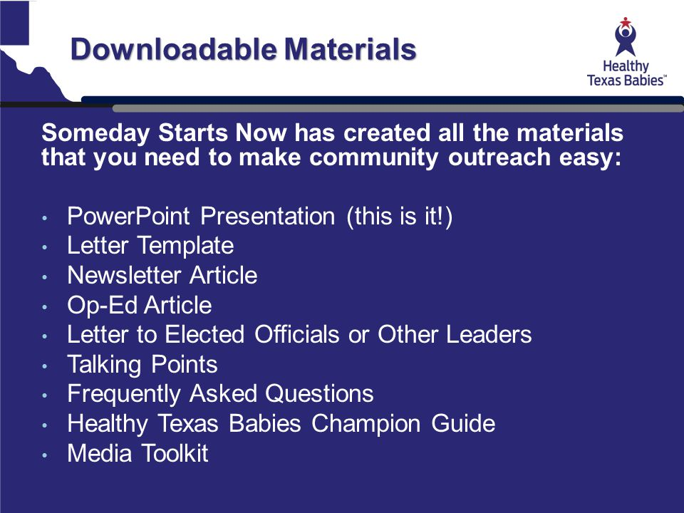 Downloadable Materials Someday Starts Now has created all the materials that you need to make community outreach easy: PowerPoint Presentation (this i