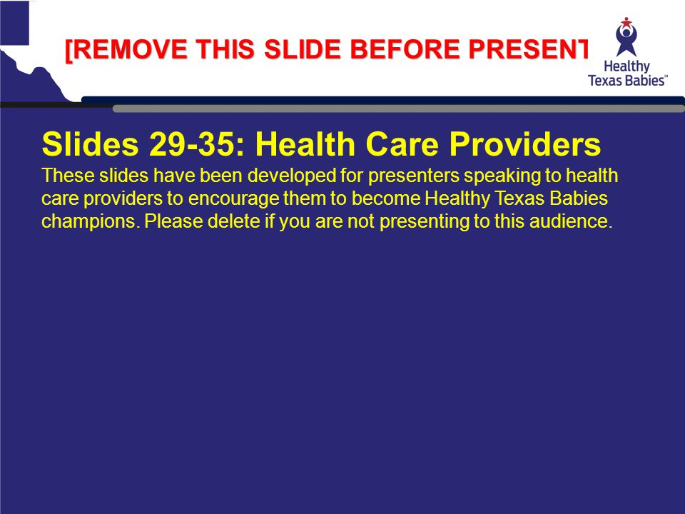[REMOVE THIS SLIDE BEFORE PRESENTING] Slides 29-35: Health Care Providers These slides have been developed for presenters speaking to health care prov