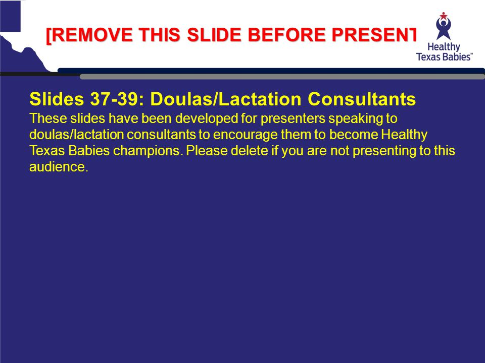 [REMOVE THIS SLIDE BEFORE PRESENTING] Slides 37-39: Doulas/Lactation Consultants These slides have been developed for presenters speaking to doulas/la