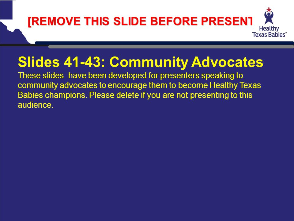[REMOVE THIS SLIDE BEFORE PRESENTING] Slides 41-43: Community Advocates These slides have been developed for presenters speaking to community advocate