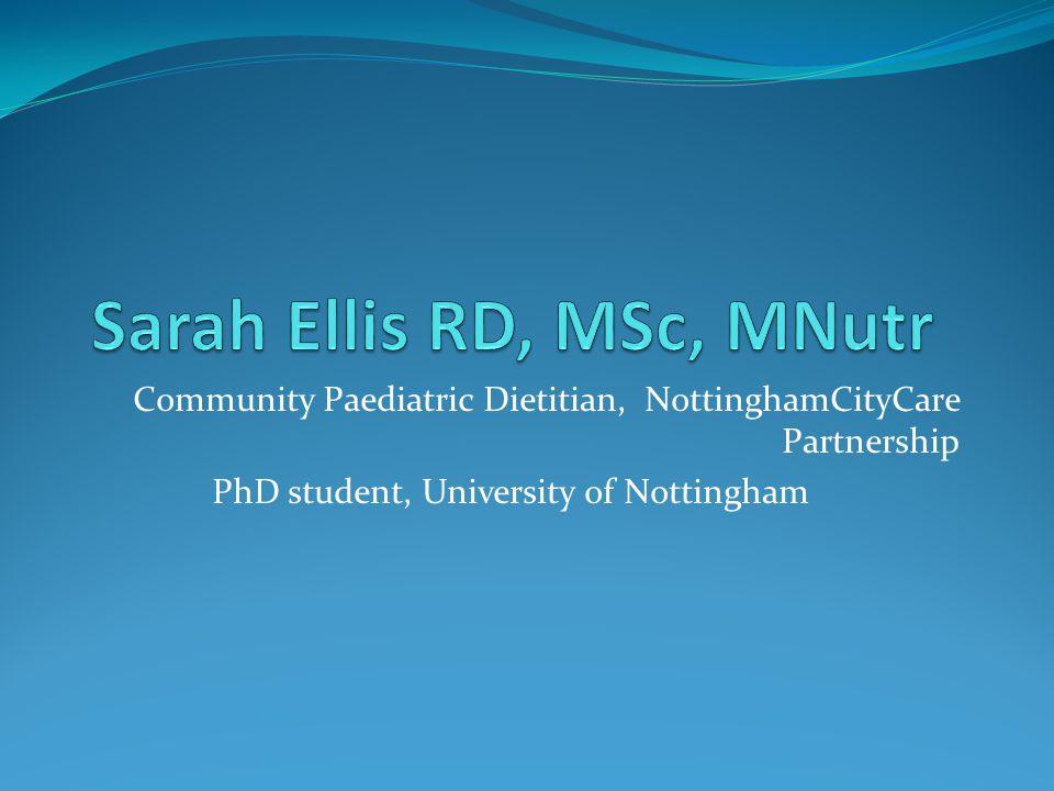 Community Paediatric Dietitian, NottinghamCityCare Partnership PhD student, University of Nottingham