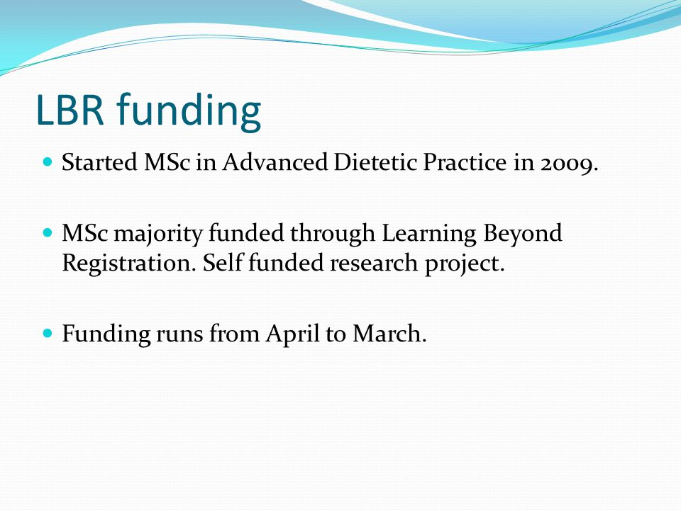 LBR funding Started MSc in Advanced Dietetic Practice in 2009.