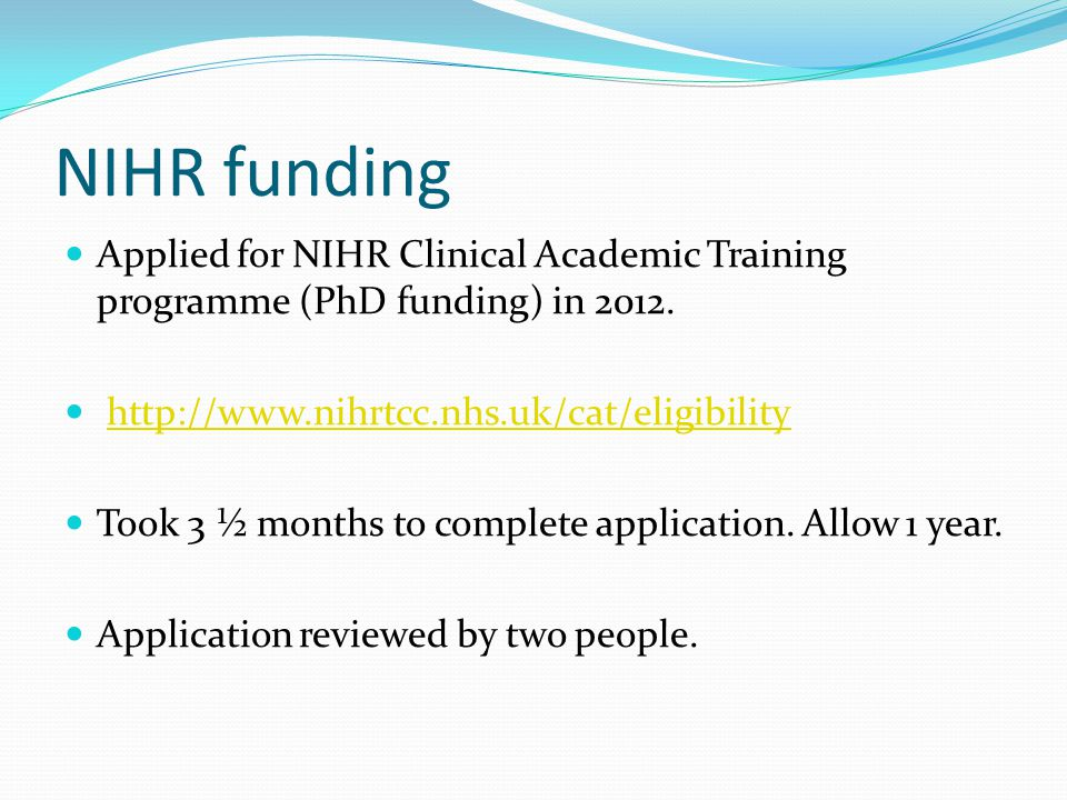 NIHR funding Applied for NIHR Clinical Academic Training programme (PhD funding) in 2012.