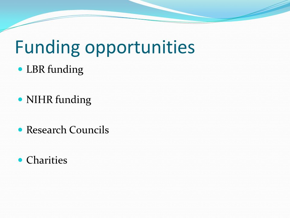Funding opportunities LBR funding NIHR funding Research Councils Charities