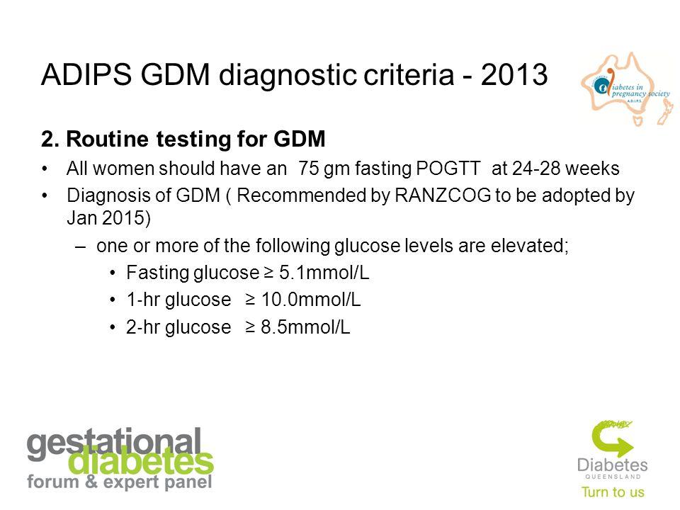 ADIPS GDM diagnostic criteria - 2013 2.