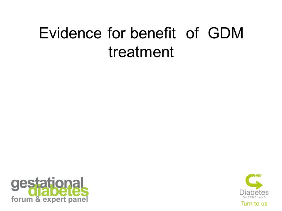 Evidence for benefit of GDM treatment