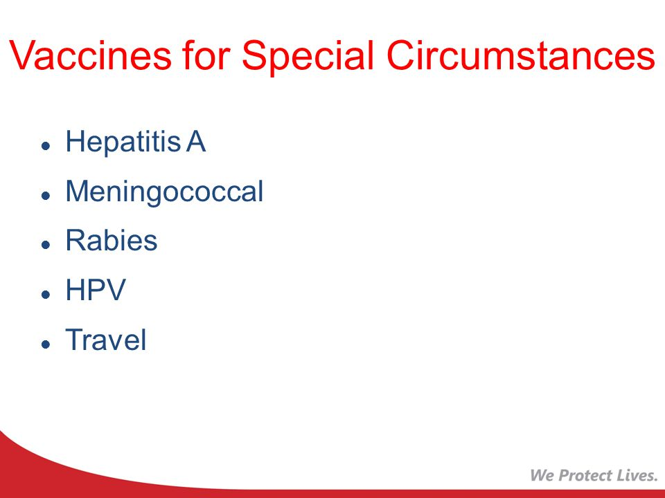 Vaccines for Special Circumstances Hepatitis A Meningococcal Rabies HPV Travel
