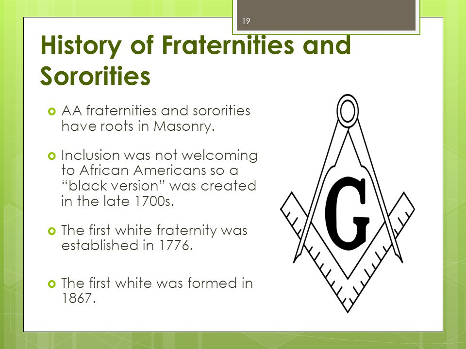 History of Fraternities and Sororities  AA fraternities and sororities have roots in Masonry.