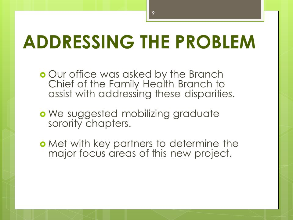ADDRESSING THE PROBLEM  Our office was asked by the Branch Chief of the Family Health Branch to assist with addressing these disparities.