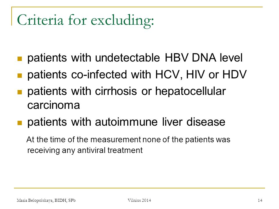 Maria Belopolskaya, BIDH, SPb Vilnius 2014 14 Criteria for excluding: patients with undetectable HBV DNA level patients co-infected with HCV, HIV or H