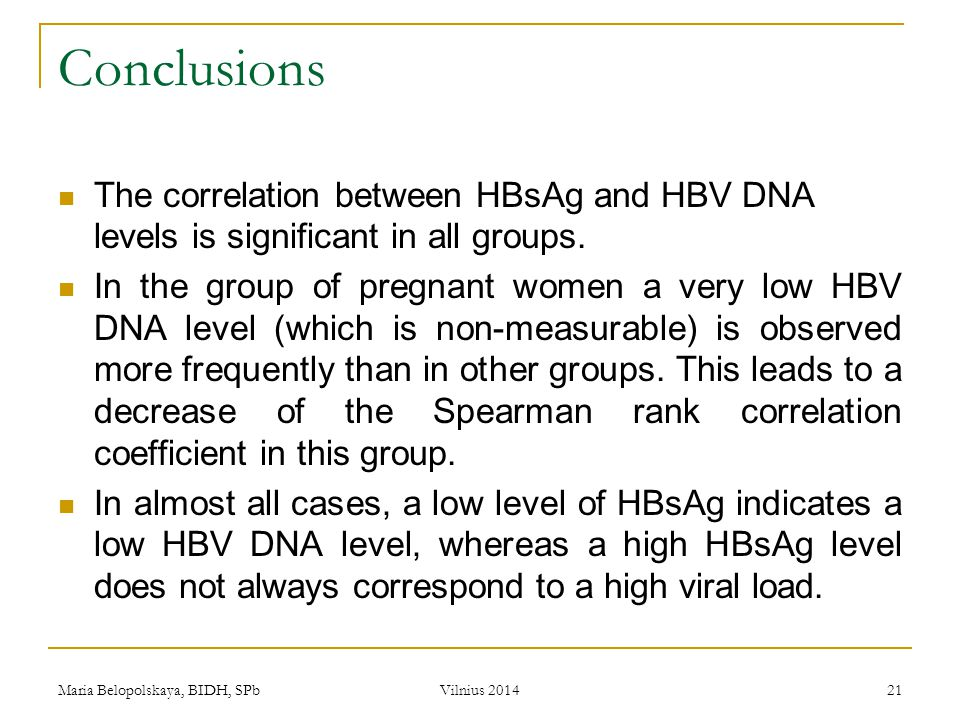 Maria Belopolskaya, BIDH, SPb Vilnius 2014 21 Conclusions The correlation between HBsAg and HBV DNA levels is significant in all groups. In the group