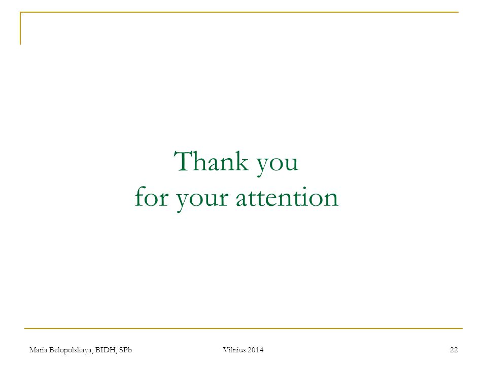 Maria Belopolskaya, BIDH, SPb Vilnius 2014 22 Thank you for your attention