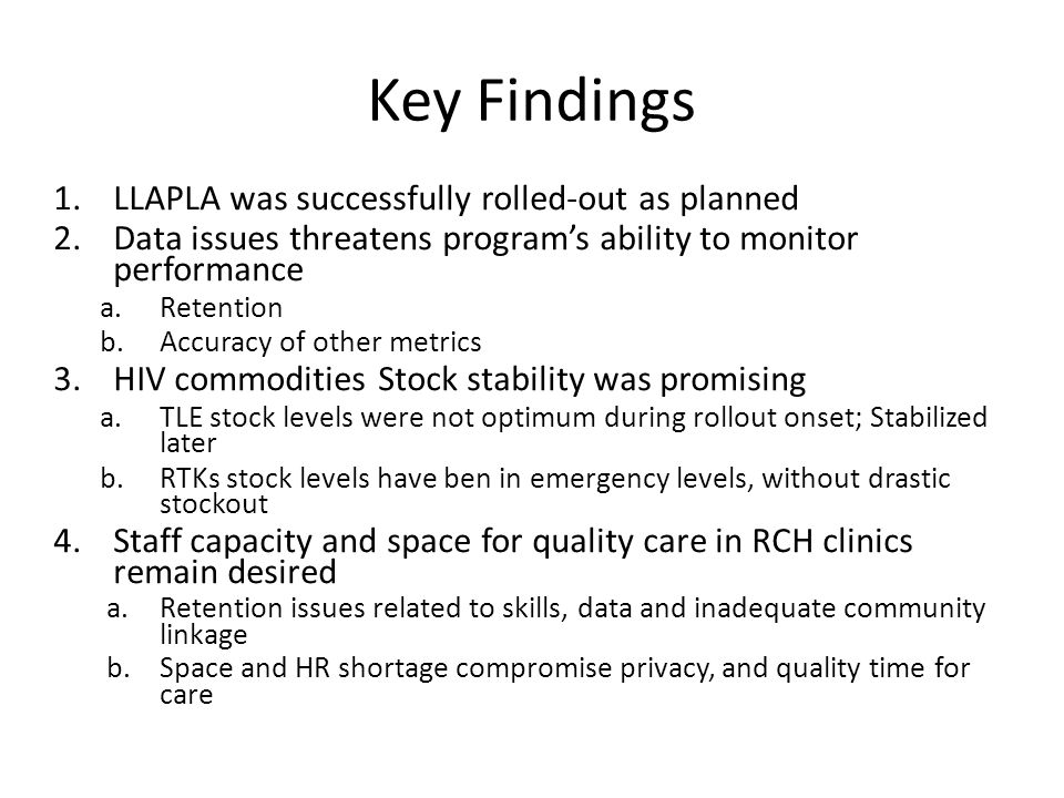 Key Findings 1.LLAPLA was successfully rolled-out as planned 2.Data issues threatens program's ability to monitor performance a.Retention b.Accuracy o