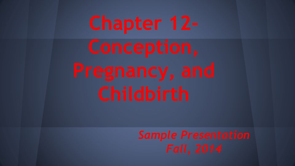 Chapter 12- Conception, Pregnancy, and Childbirth Sample Presentation Fall, 2014