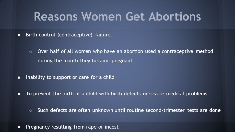 Reasons Women Get Abortions ●Birth control (contraceptive) failure.