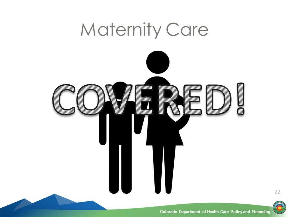 Colorado Department of Health Care Policy and FinancingColorado Department of Health Care Policy and Financing Maternity Care 22