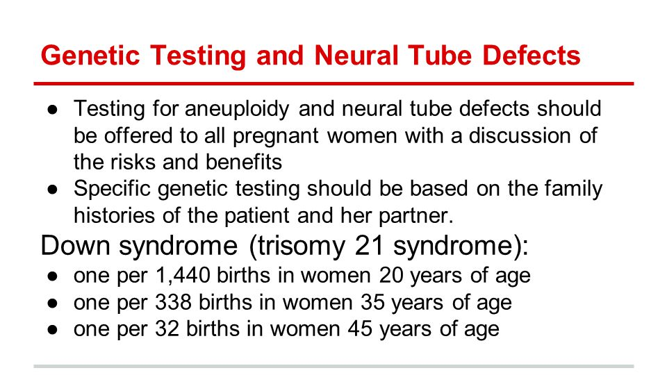 Genetic Testing and Neural Tube Defects ●Testing for aneuploidy and neural tube defects should be offered to all pregnant women with a discussion of t