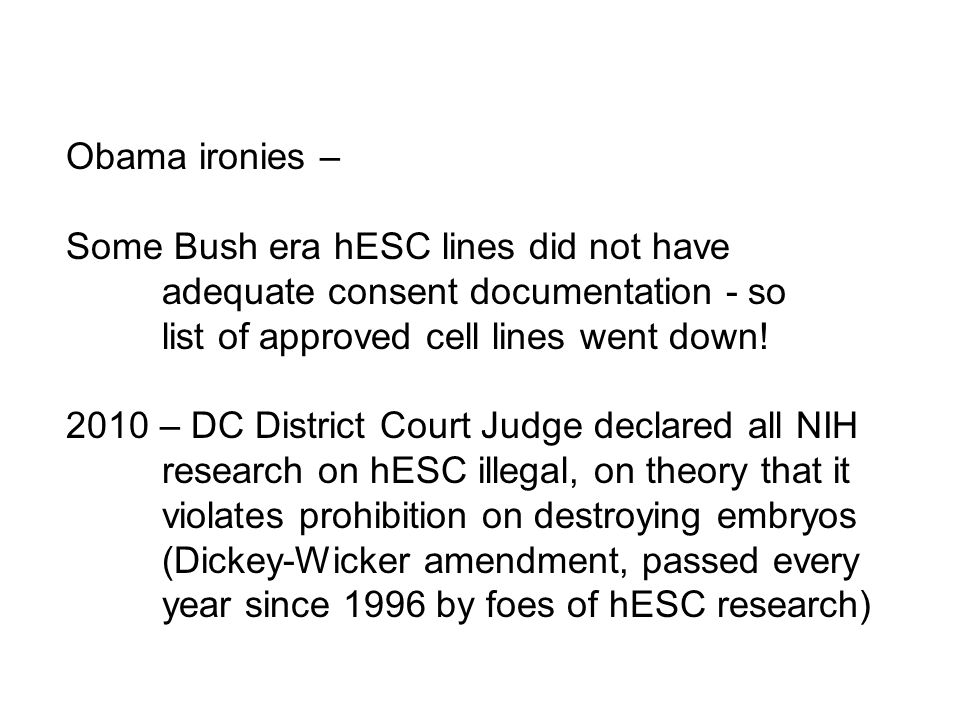 Obama ironies – Some Bush era hESC lines did not have adequate consent documentation - so list of approved cell lines went down.