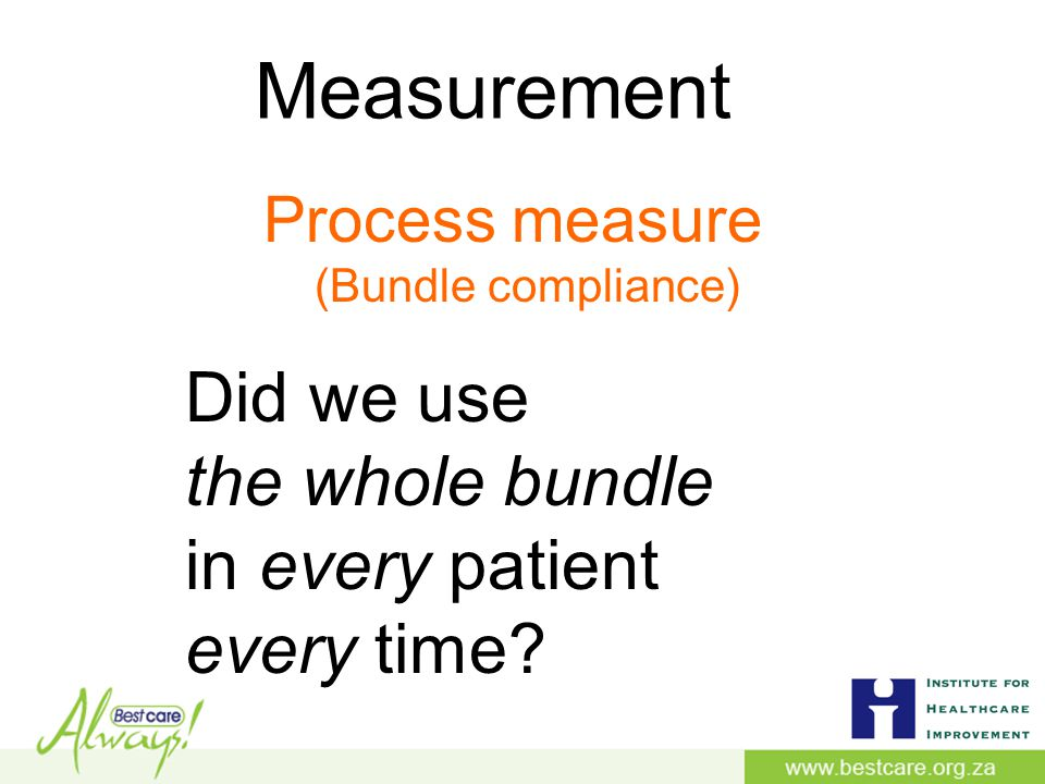 Measurement Did we use the whole bundle in every patient every time.