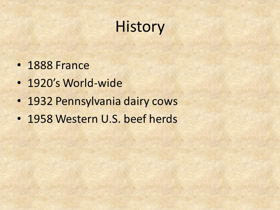 History 1888 France 1920's World-wide 1932 Pennsylvania dairy cows 1958 Western U.S. beef herds
