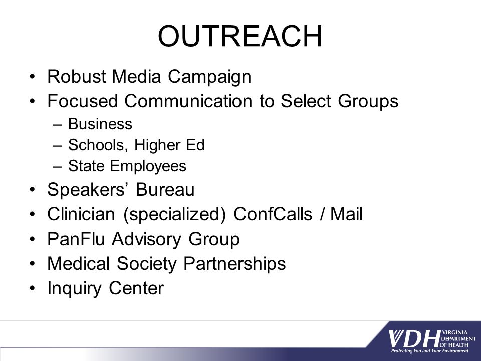 OUTREACH Robust Media Campaign Focused Communication to Select Groups –Business –Schools, Higher Ed –State Employees Speakers' Bureau Clinician (speci
