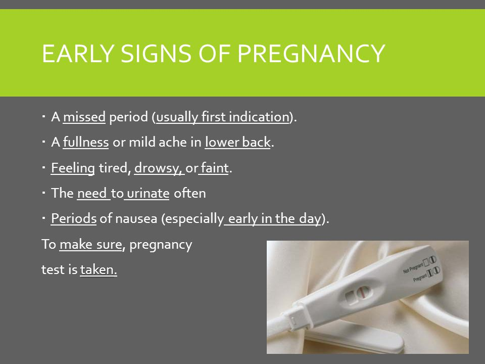 EARLY SIGNS OF PREGNANCY  A missed period (usually first indication).