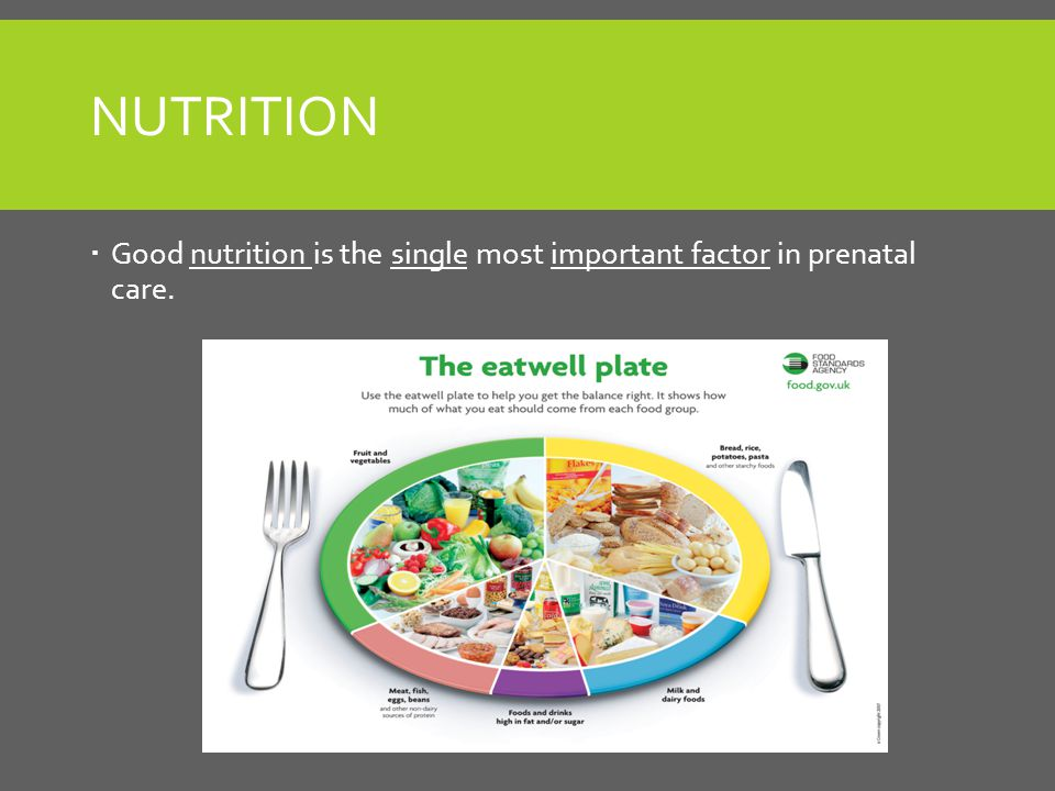 NUTRITION  Good nutrition is the single most important factor in prenatal care.