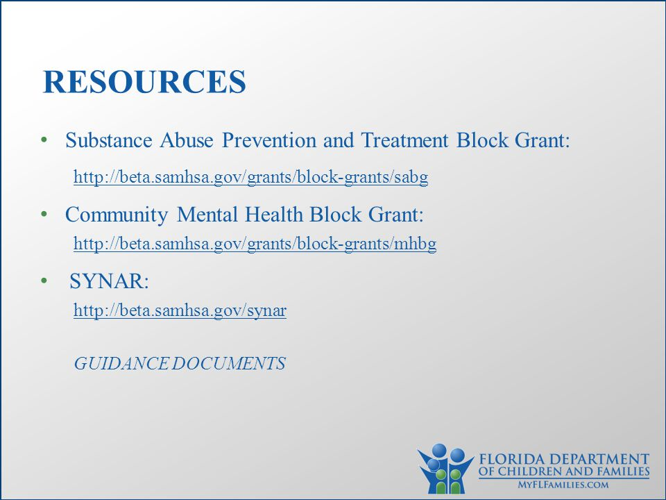 Substance Abuse Prevention and Treatment Block Grant: http://beta.samhsa.gov/grants/block-grants/sabg Community Mental Health Block Grant: http://beta