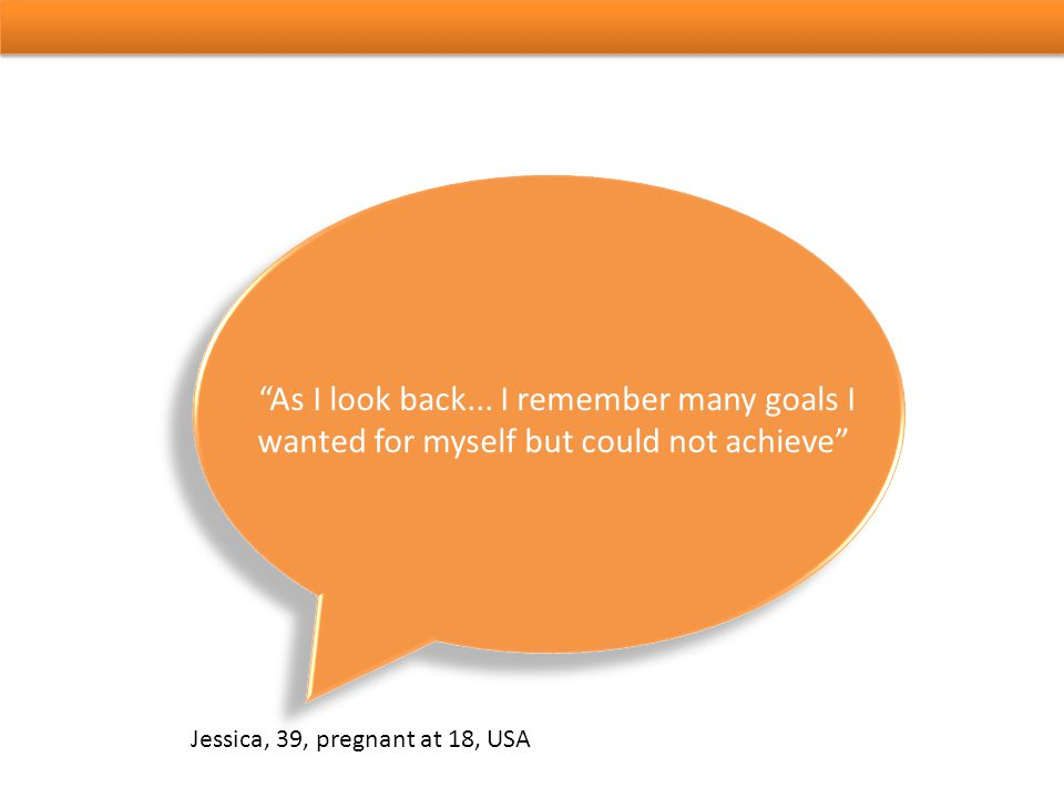 """As I look back... I remember many goals I wanted for myself but could not achieve"" Jessica, 39, pregnant at 18, USA"