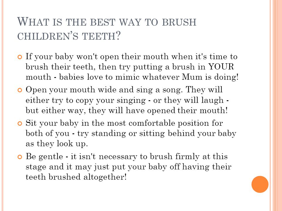 W HAT IS THE BEST WAY TO BRUSH CHILDREN ' S TEETH .