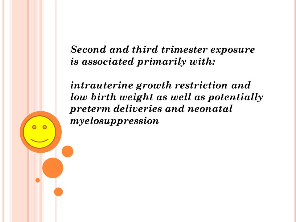 Second and third trimester exposure is associated primarily with: intrauterine growth restriction and low birth weight as well as potentially preterm
