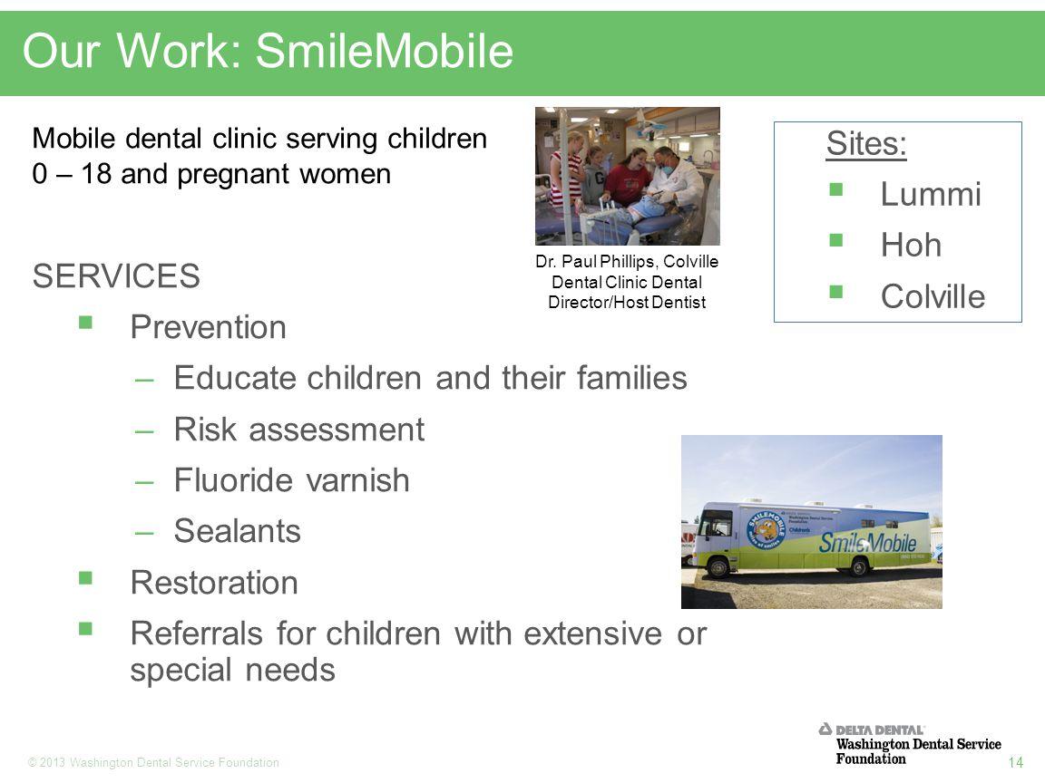14 © 2013 Washington Dental Service Foundation Our Work: SmileMobile Dr.