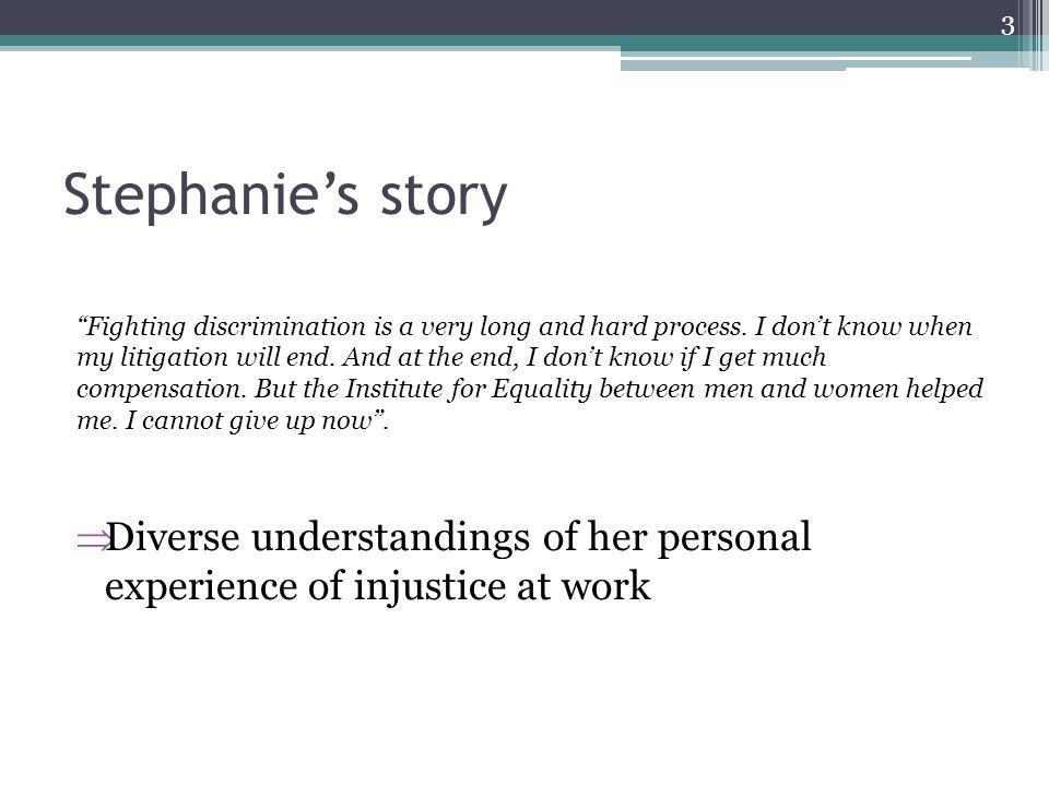 Stephanie's story Fighting discrimination is a very long and hard process.