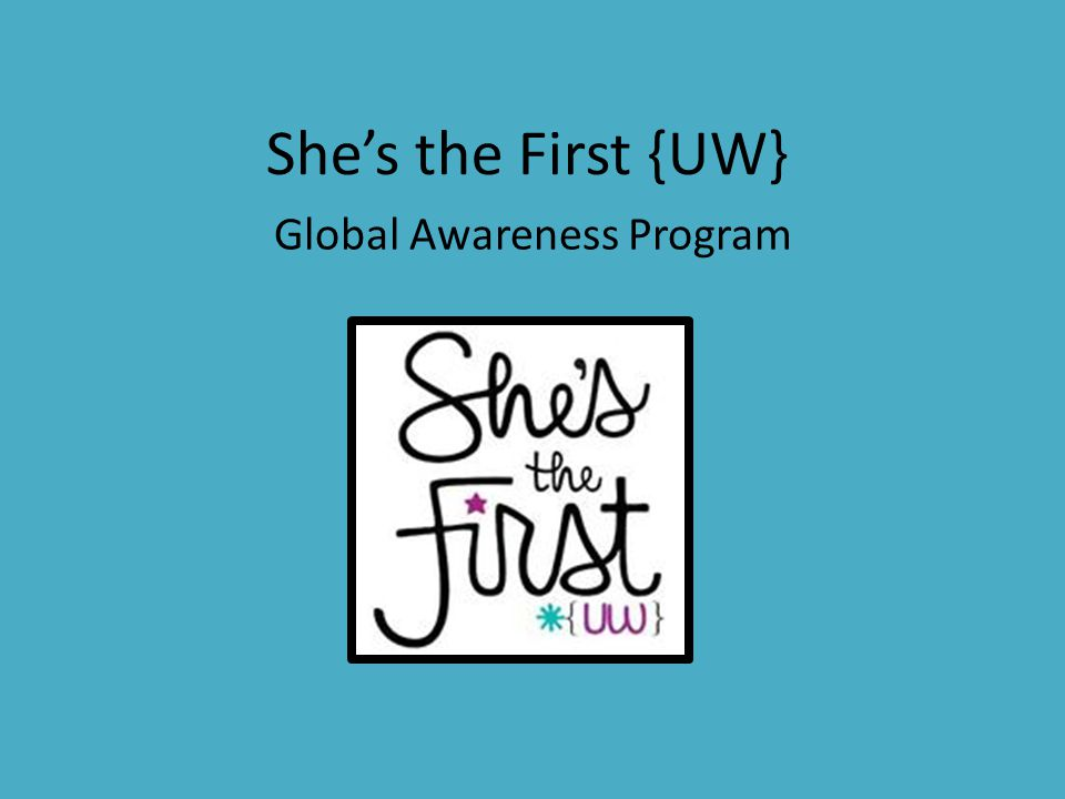 She's the First {UW} Global Awareness Program