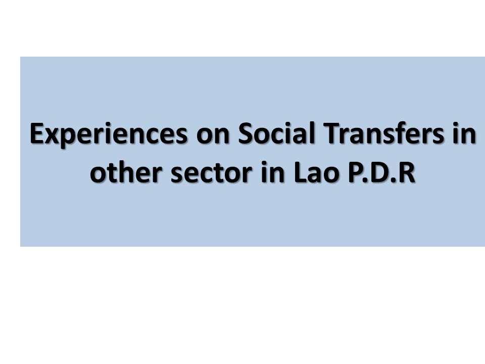 Experiences on Social Transfers in other sector in Lao P.D.R