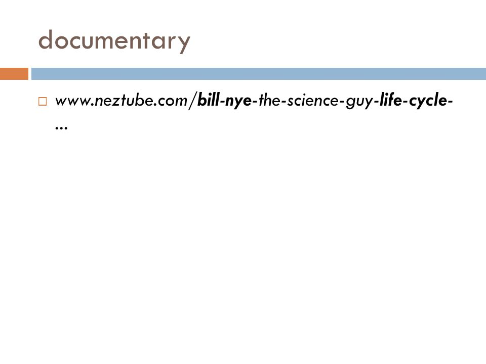documentary  www.neztube.com/bill-nye-the-science-guy-life-cycle-...