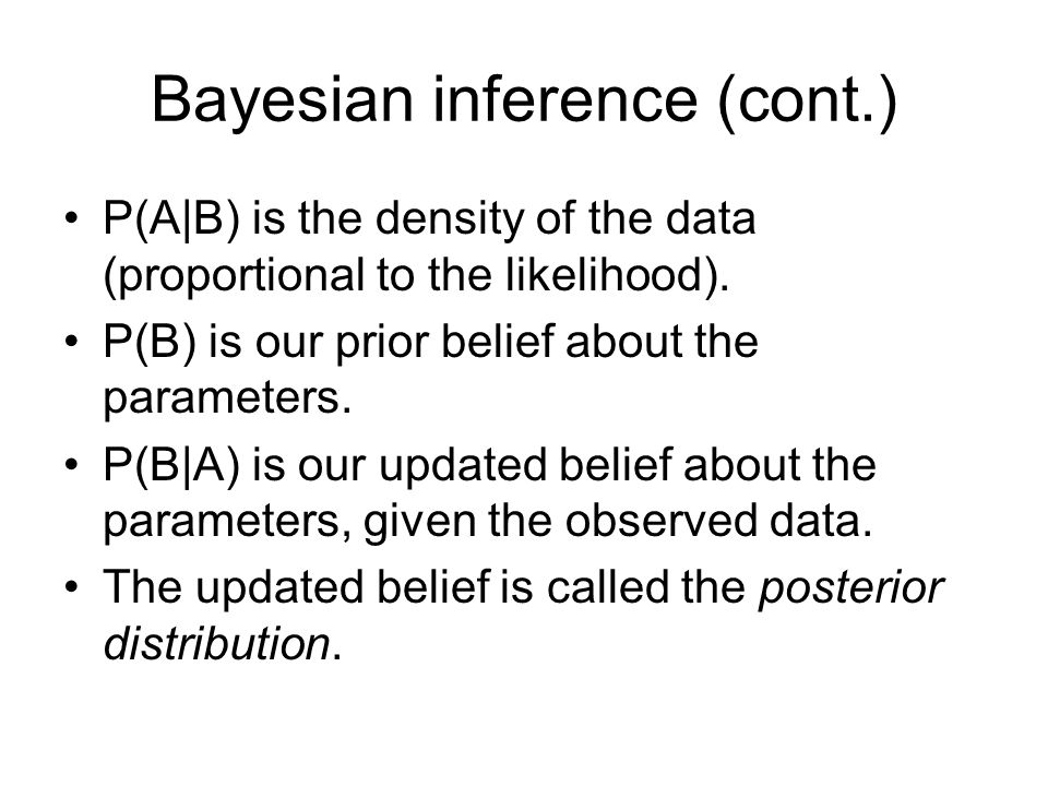 Bayesian inference (cont.) P(A|B) is the density of the data (proportional to the likelihood). P(B) is our prior belief about the parameters. P(B|A) i