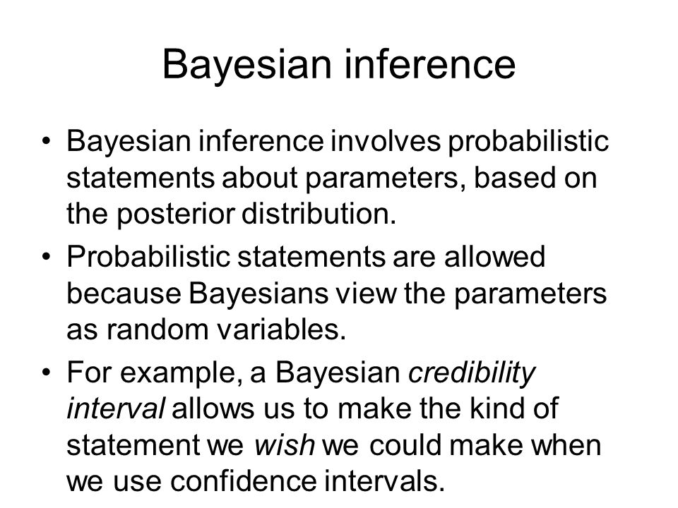Bayesian inference Bayesian inference involves probabilistic statements about parameters, based on the posterior distribution.