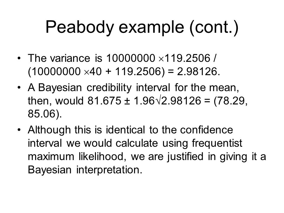 Peabody example (cont.) The variance is 10000000  119.2506 / (10000000  40 + 119.2506) = 2.98126. A Bayesian credibility interval for the mean, then