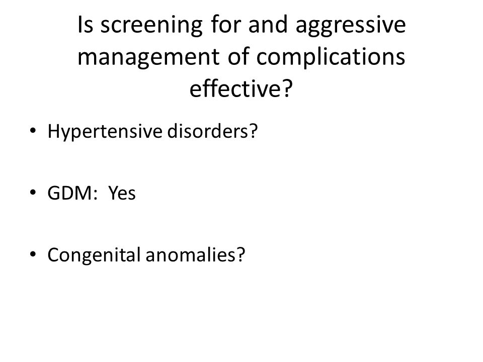 Is screening for and aggressive management of complications effective.