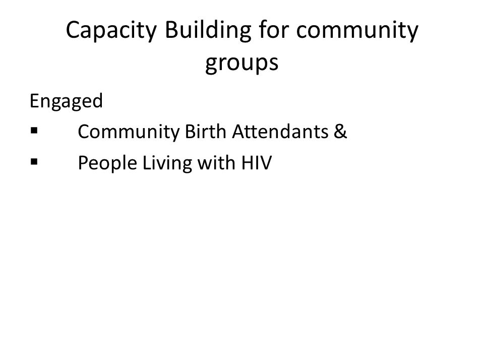 Capacity Building for community groups Engaged  Community Birth Attendants &  People Living with HIV