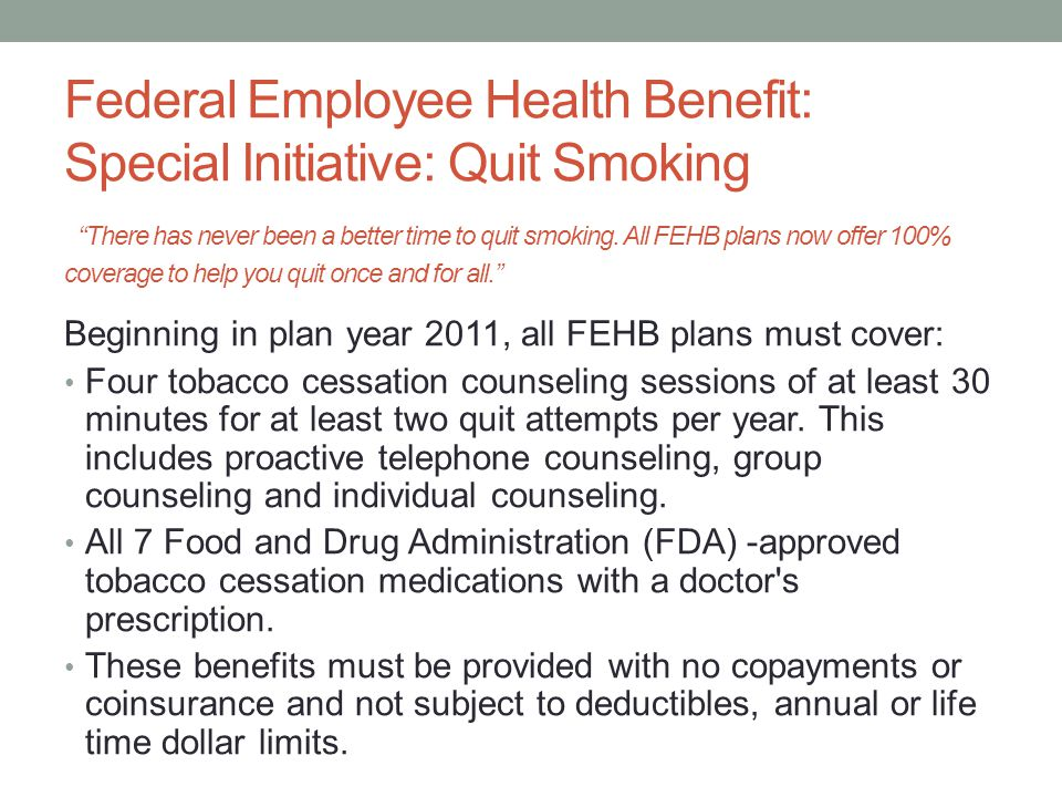 Federal Employee Health Benefit: Special Initiative: Quit Smoking There has never been a better time to quit smoking.