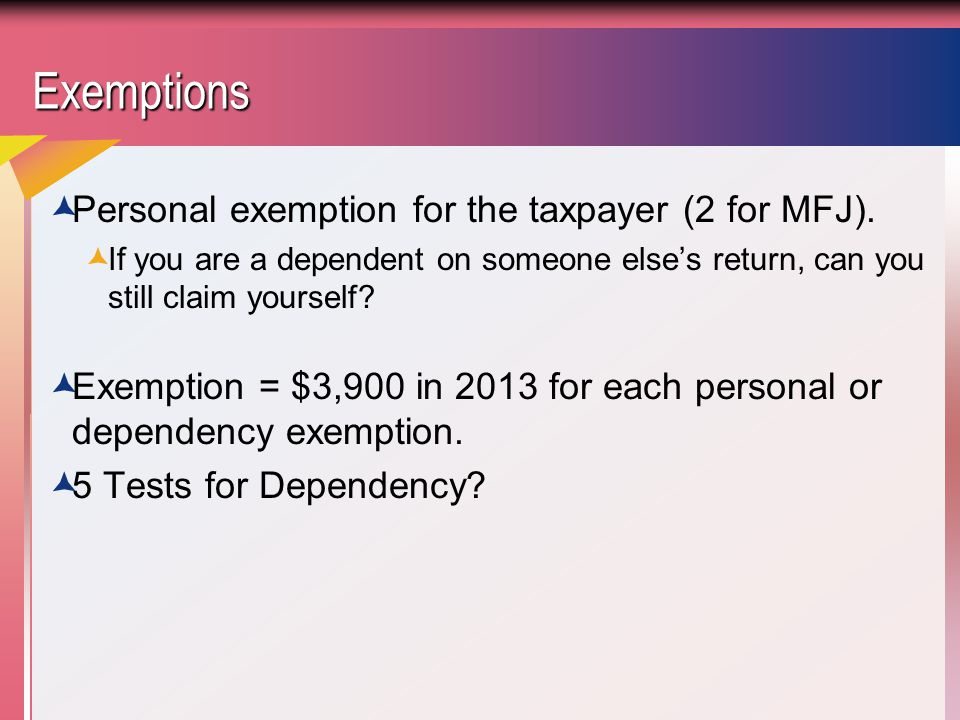 ExemptionsExemptions  Personal exemption for the taxpayer (2 for MFJ).