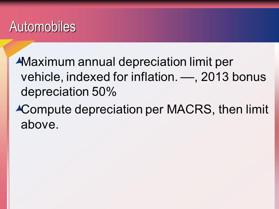 AutomobilesAutomobiles  Maximum annual depreciation limit per vehicle, indexed for inflation. ––, 2013 bonus depreciation 50%  Compute depreciation