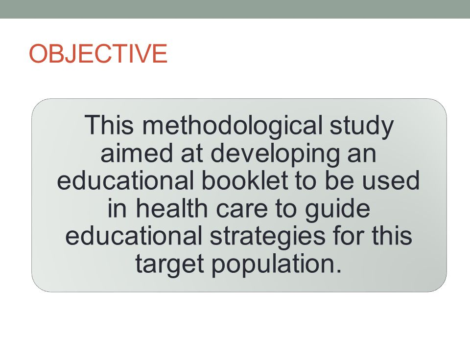 OBJECTIVE This methodological study aimed at developing an educational booklet to be used in health care to guide educational strategies for this target population.