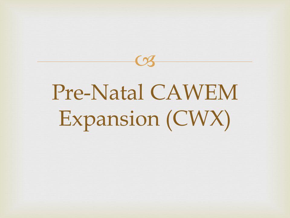  Pre-Natal CAWEM Expansion (CWX)